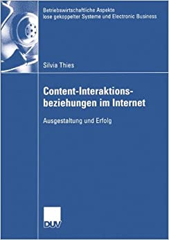 Book Content-Interaktionsbeziehungen im Internet: Ausgestaltung und Erfolg (Betriebswirtschaftliche Aspekte lose gekoppelter Systeme und Electronic Business)