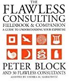 img - for The Flawless Consulting Fieldbook and Companion : A Guide to Understanding Your Expertise (Paperback)--by Peter Block [2000 Edition] book / textbook / text book