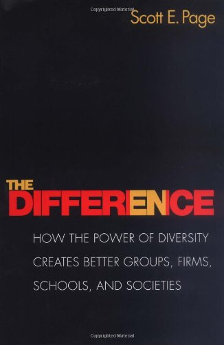 The Difference: How the Power of Diversity Creates Better Groups, Firms, Schools, and Societies (The William G. Bowen Series)