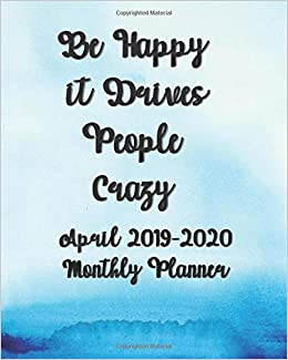 April 2019-2020 Be Happy it Drives People Crazy Monthly ...