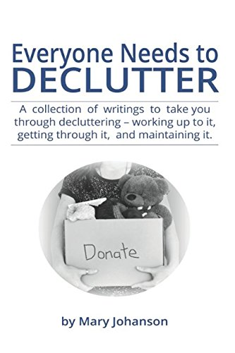 Download Everyone Needs to Declutter: A collection of writings to take you through decluttering - working up to it, getting through it, and maintaining it. PDF