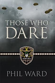 Those Who Dare (Raiding Forces Book 1) by [Ward, Phil]