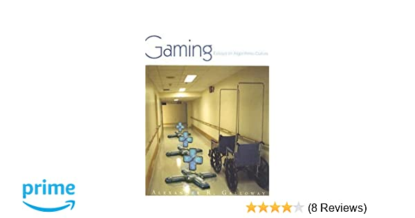 Gaming: Essays On Algorithmic Culture (Electronic Mediations