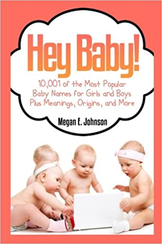 Hey Baby 10 001 Of The Most Popular Baby Names For Girls And Boys