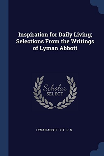 Inspiration for Daily Living; Selections From the Writings of Lyman Abbott