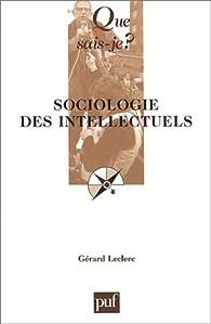 Sociologie des intellectuels par Gérard Leclerc
