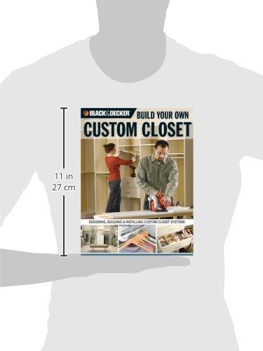 Black & Decker Build Your Own Custom Closet: Designing, Building & Installing Custom Closet Systems by Creative Publishing International (Image #2)