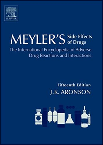 Meylers Side Effects of Drugs: The Encyclopedia of Adverse Reactions and Interactions