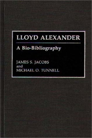 Lloyd Alexander: A Bio-Bibliography (BIO-BIBLIOGRAPHIES IN AMERICAN LITERATURE)
