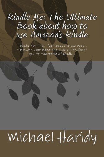 Download Kindle Me: The Ultimate Book about how to use Amazon's Kindle: ' Kindle ME ! ' is four books in one book . It takes your hand and slowly introduces ... and ' Kindle ME !' will guide you through it. ebook