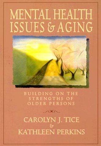 Mental Health Issues and Aging: Building on the Strengths of Older Persons (Social Work) by Tice, Carolyn, Perkins, Kathleen (1996) Paperback