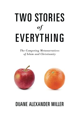 Two Stories of Everything: The Competing Metanarratives of Islam and Christianity