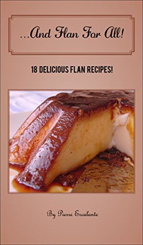 And Flan For All!: 18 delicious flan recipes! by [Escalante,