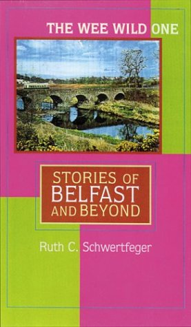 The Wee Wild One: Stories of Belfast and Beyond (Irish Studies in Literature and Culture)