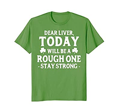 St. Patricks Day Shirt - Dear Liver Stay Strong Funny Shirt