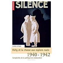 VICHY ET LA CHASSE AUX ESPIONS NAZIS 1940-1942 : COMPLEXITÉS DE LA POLITIQUE DE COLLABORATION