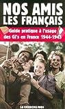 Nos amis les français : Guide pratique à l'usage des GI's en France, 1944-1945 par Etats Unis