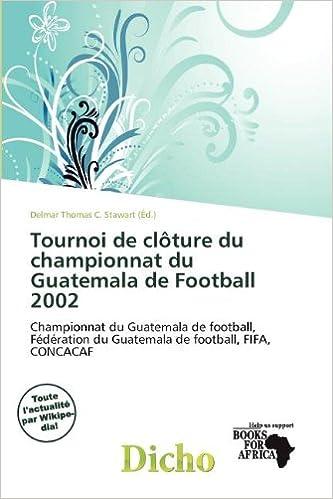 Livre gratuits Tournoi de CL Ture Du Championnat Du Guatemala de Football 2002 pdf epub