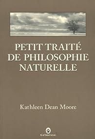 Petit traité de philosophie naturelle par Kathleen Dean Moore