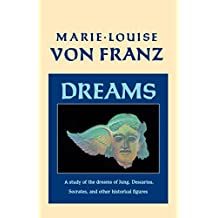 Dreams: A Study of the Dreams of Jung, Descartes, Socrates, and Other Historical Figures (C. G. Jung Foundation Books Series Book 10)