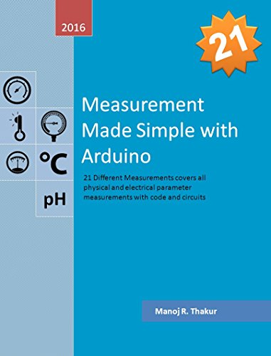 Measurement Made Simple with Arduino: 21 different measurements covers all physical and electrical parameter with code and circuit