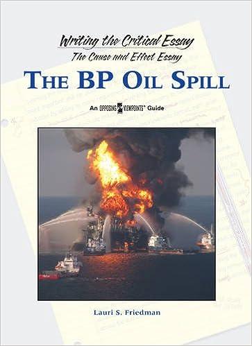 The BP Oil Spill (Writing the Critical Essay): Lauri S. Friedman ...