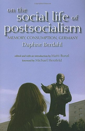 Read Online On the Social Life of Postsocialism: Memory, Consumption, Germany (New Anthropologies of Europe) pdf epub