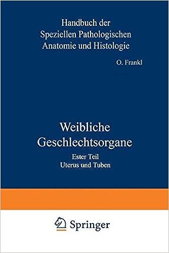 Weibliche Geschlechtsorgane: Erster Teil Uterus und Tuben (Handbuch ...