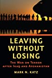 Leaving without Losing: The War on Terror after Iraq and Afghanistan, Mark N. Katz, 1421411830