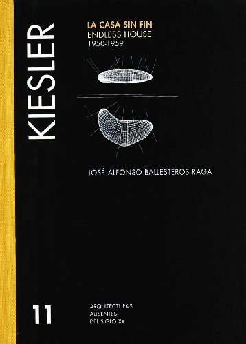 Descargar Libro Kiesler : La Casa Sin Fin 1950-1959: Endless House 1950-1959 J.a.b Raga