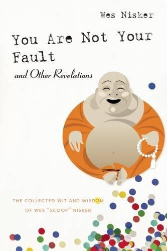 You Are Not Your Fault and Other Revelations: The Collected Wit and Wisdom of Wes