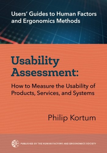 (Usability Assessment: How to Measure the Usability of Products, Services, and Systems (User's Guides to Human Factors and Ergonomics Methods) (Volume)