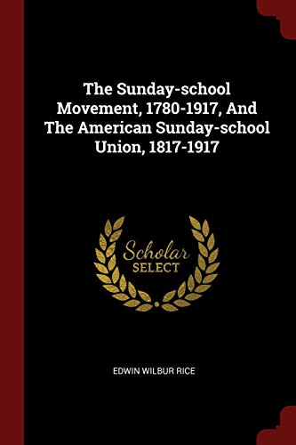 The Sunday-school Movement, 1780-1917, And The American Sunday-school Union, - Sunday School Union
