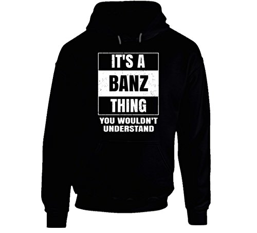 It's a Banz Thing You Wouldn't Understand Parody Name Hoodie L - It Banz