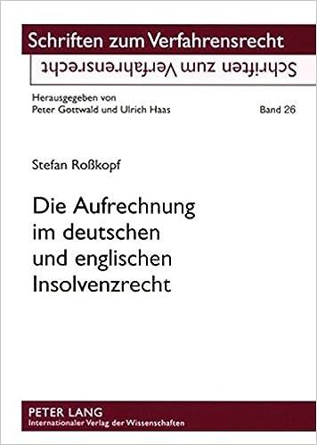 Die Aufrechnung Im Deutschen Und Englischen Insolvenzrecht: Eine Rechtsvergleichende Untersuchung (Schriften Zum Verfahrensrecht)