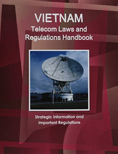 Vietnam Telecom Laws and Regulations Handbook (World Law Business Library) by International Business Publications, USA
