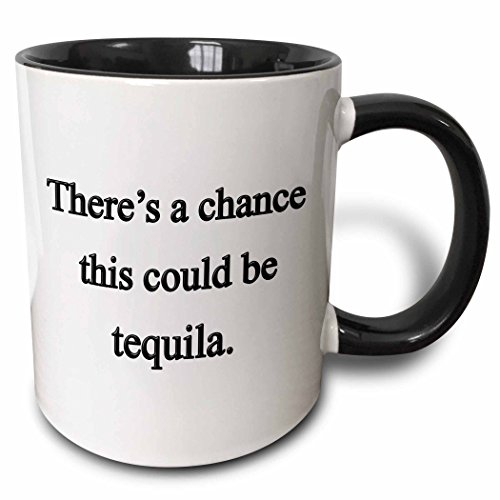 3dRose 157377_4 Theres A Chance This Could Be Tequila Mug, 11 oz, Black