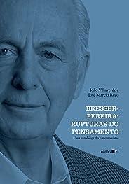 Bresser-Pereira: rupturas do pensamento (uma autobiografia em entrevistas)