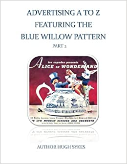 Advertising A To Z Featuring The Blue Willow Pattern Part 2 by Hugh Sykes (2015-06-10)