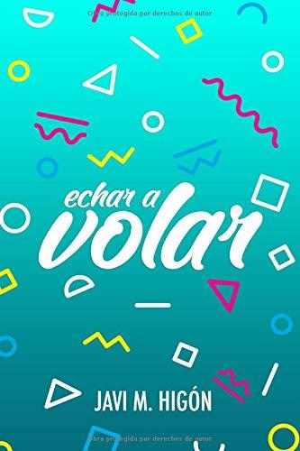 Echar a volar Tapa blanda – 28 oct 2018 Javi M. Higón Independently published 1720076499