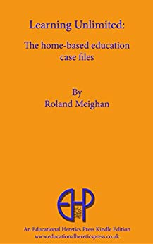 Learning Unlimited: The home-based education case files by [Meighan, Roland]