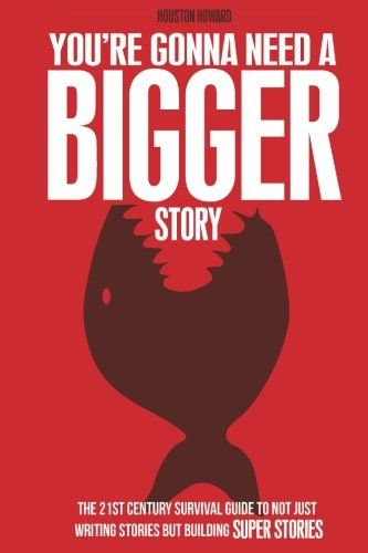 You're Gonna Need a Bigger Story: The 21st Century Survival Guide To Not Just Telling Stories, But Building Super Stories pdf