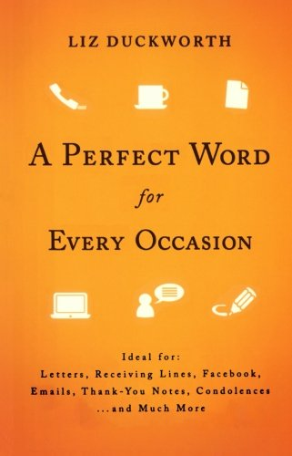 Read Online A Perfect Word for Every Occasion: Ideal for:  Letters  Receiving Lines  Facebook  Emails  Thank You Notes  Condolences  . . . and Much More pdf