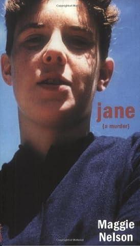 Jane: A Murder (Soft Skull ShortLit) by Nelson, Maggie [2005] (Maggie Nelson Jane)
