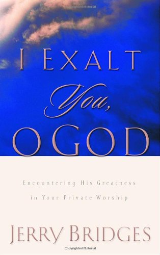 I Exalt You, O God: Encountering His Greatness in Your Private Worship PDF