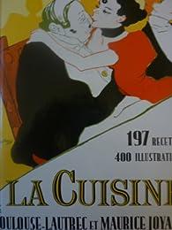 La cuisine de Toulouse-Lautrec et de Maurice Joyant : 197 recettes et 400 illustrations par Maurice Joyant