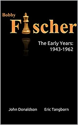 Bobby Fischer: The Early Years: 1943 - 1962