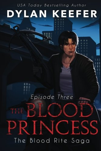 The Blood Princess: Episode Three: A Vampire Dark Fantasy Novel (The Blood Rite Saga: Season One) (Volume 3)