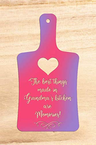 The Best Things Made In Grandma's Kitchen Are Memories!: Blank Lined Notebook Journal Diary Composition Notepad 120 Pages 6x9 Paperback Mother Grandmother Wood