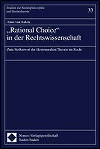 -Rational Choice- In Der Rechtswissenschaft: Zum Stellenwert Der Okonomischen Theorie Im Recht (Studien Zur Rechtsphilosophie Und Rechtstheorie)